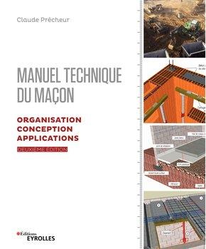 MANUEL TECHNIQUE DU MACON - VOLUME 2 - ORGANISATION, CONCEPTION, APPLICATIONS PRECHEUR? CLAUDE EYROLLES
