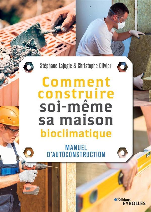 Comment Construire Soi-meme Sa Maison - Manuel D'autoconstruction LAJUGIE STEPHANE EYROLLES
