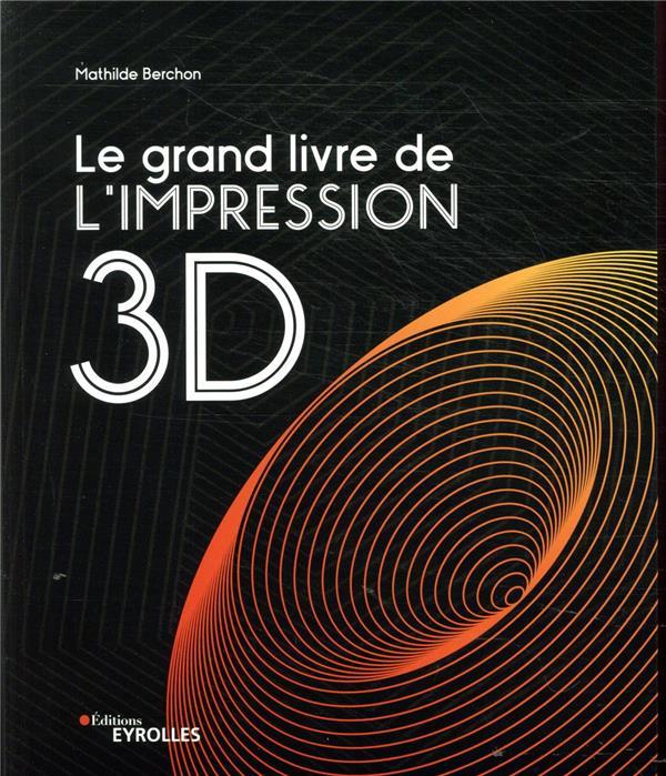 LE GRAND LIVRE DE L'IMPRESSION 3D BERCHON, MATHILDE EYROLLES