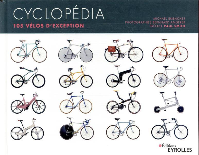 CYCLOPEDIA  -  105 VELOS D'EXCEPTION (2E EDITION) EMBACHER, MICHAEL EYROLLES