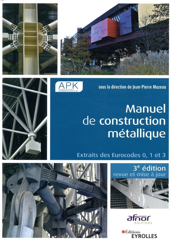 MANUEL DE CONSTRUCTION METALLIQUE  3E EDITION - EXTRAITS DES EUROCODES 0, 1 ET 3. MUZEAU JEAN-PIERRE EYROLLES