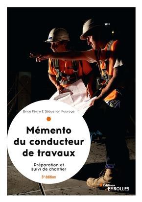 Le Memento Du Conducteur De Travaux - 5 Edition - Preparation Et Suivi De Chantier Pour Les Marches BRICE FEVRE ET SEBASTIEN FOURA EYROLLES