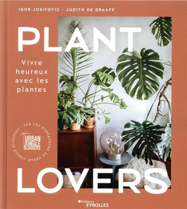 PLANT LOVERS  -  VIVRE HEUREUX AVEC LES PLANTES