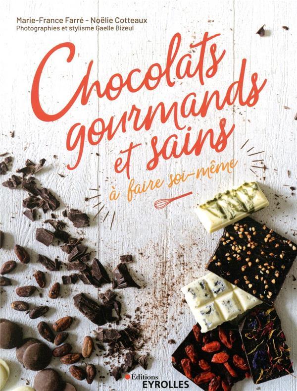 CHOCOLATS GOURMANDS ET SAINS A FAIRE SOI-MEME FARRE/COTTEAUX EYROLLES