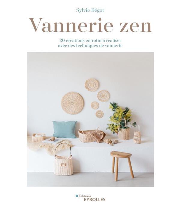 VANNERIE ZEN - 20 CREATIONS EN ROTIN A REALISER AVEC DES TECHNIQUES DE VANNERIE BEGOT SYLVIE EYROLLES