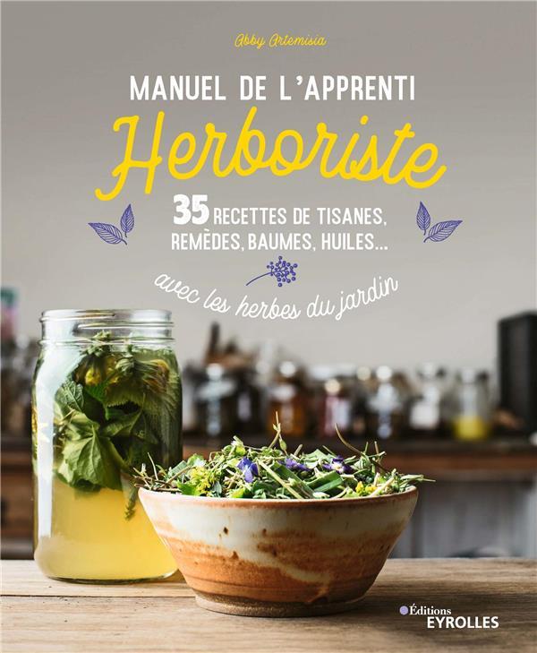 MANUEL DE L'APPRENTI HERBORISTE  -  35 RECETTES DE TISANES, REMEDES, BAUMES, HUILES... AVEC LES HERBES DU JARDIN