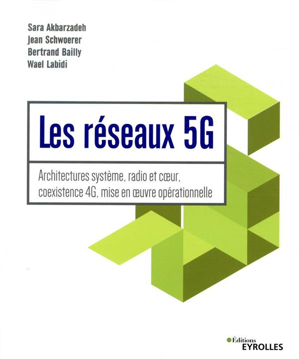 LES RESEAUX 5G  -  ARCHITECTURES SYSTEME, RADIO ET COEUR, COEXISTENCE 4G, MISE EN OEUVRE OPERATIONNELL