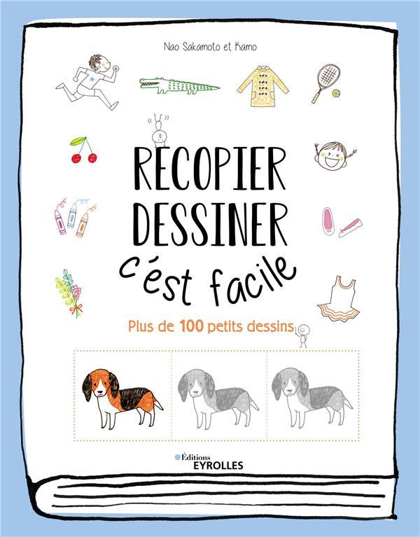 RECOPIER, DESSINER : C'EST FACILE  -  PLUS DE 100 PETITS DESSINS