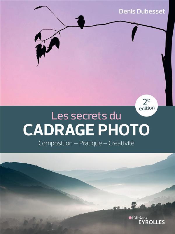 LES SECRETS DU CADRAGE PHOTO (2E EDITION) DUBESSET, DENIS EYROLLES