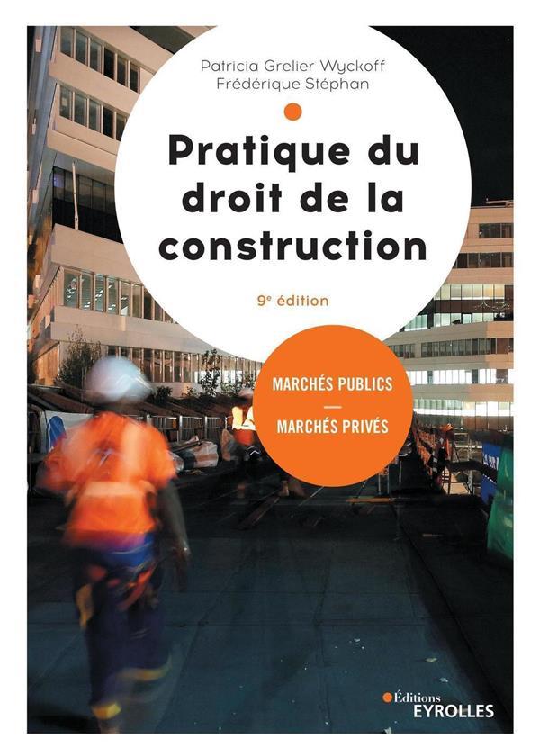 PRATIQUE DU DROIT DE LA CONSTRUCTION - MARCHES PUBLICS - MARCHES PRIVES