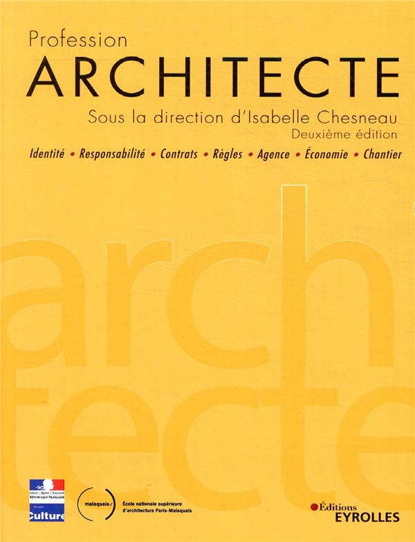 PROFESSION ARCHITECTE - IDENTITE - RESPONSABILITE - CONTRATS - REGLES - AGENCE - ECONOMIE - CHANTIER CHESNEAU ISABELLE EYROLLES