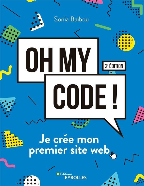 OH MY CODE ! JE CREE MON PREMIER SITE WEB (2E EDITION) BAIBOU, SONIA EYROLLES