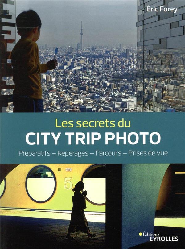 LES SECRETS DU CITY TRIP PHOTO  -  PREPARATIFS, REPERAGES, PARCOURS, PRISES DE VUE
