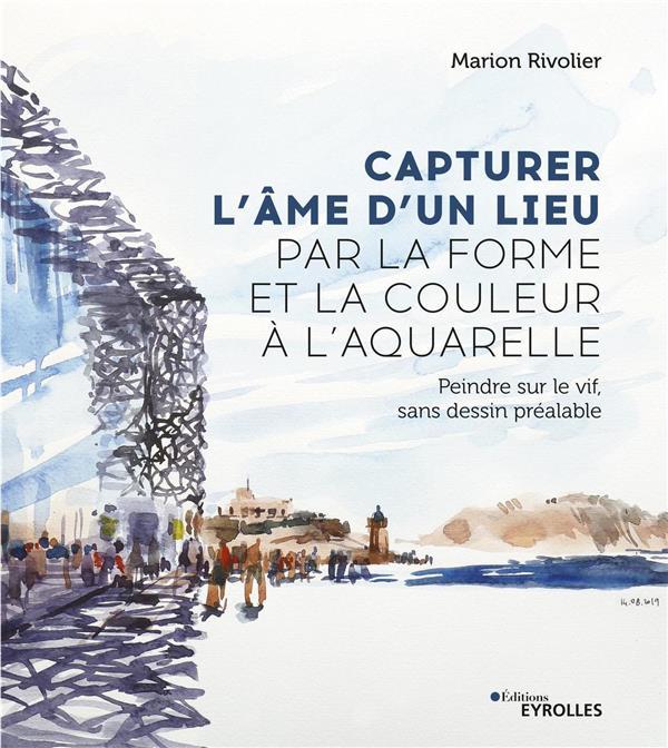CAPTURER L'AME D'UN LIEU PAR LA FORME ET LA COULEUR A L'AQUARELLE