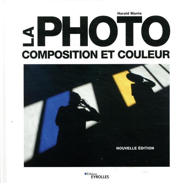 LA PHOTO  -  COMPOSITION ET COULEUR (2E EDITION)