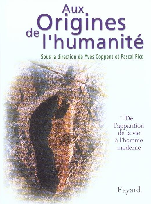 AUX ORIGINES DE L'HUMANITE, TOME 1 - DE L'APPARITION DE LA VIE A L'HOMME MODERNE COPPENS/PICQ FAYARD