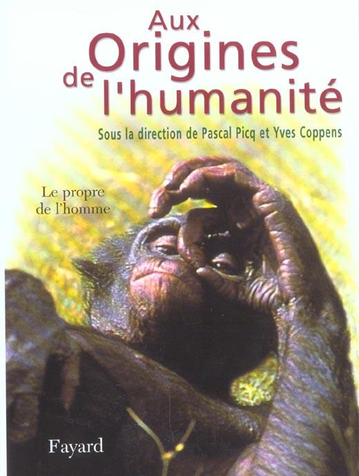 AUX ORIGINES DE L'HUMANITE, TOME 2 - LE PROPRE DE L'HOMME COPPENS/PICQ FAYARD
