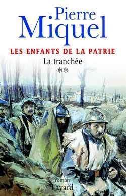 LES ENFANTS DE LA PATRIE, TOME 2 - LA TRANCHEE MIQUEL PIERRE FAYARD