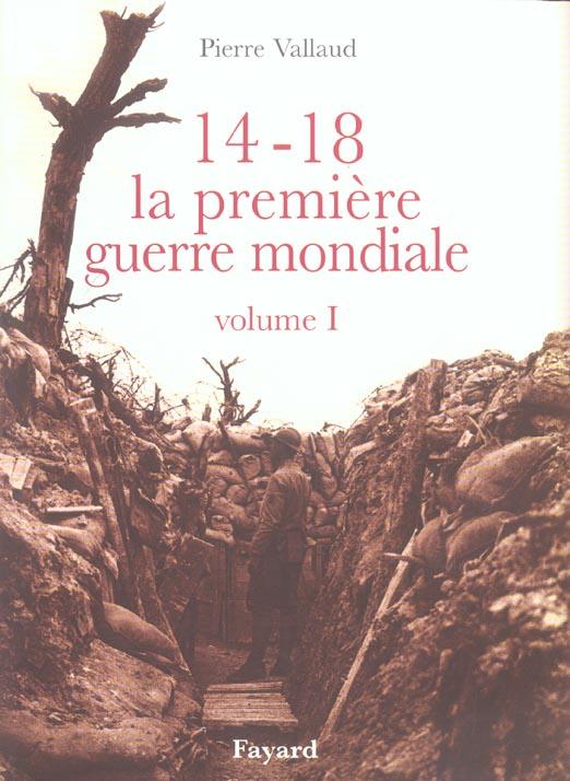 14-18, LA PREMIERE GUERRE MONDIALE, VOLUME I VALLAUD PIERRE FAYARD