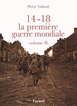 14-18, LA PREMIERE GUERRE MONDIALE, VOLUME II VALLAUD PIERRE FAYARD