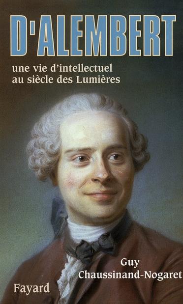 D'ALEMBERT  -  UNE VIE D'INTELLECTUEL AU SIECLE DES LUMIERES CHAUSSINAND-NOGARET FAYARD