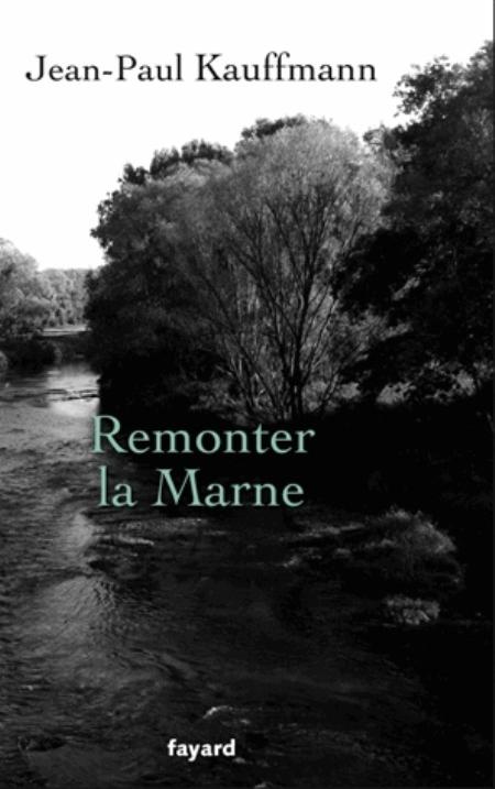 REMONTER LA MARNE Kauffmann Jean-Paul Fayard