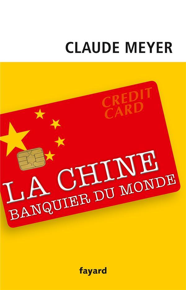 LA CHINE, BANQUIER DU MONDE MEYER CLAUDE Fayard