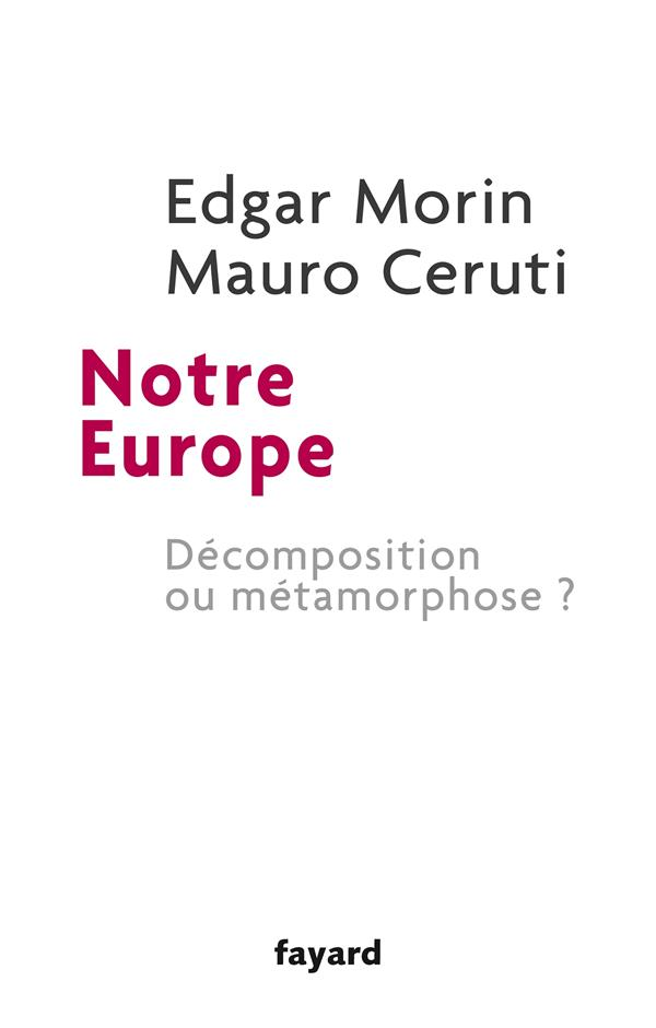 NOTRE EUROPE  -  DECOMPOSITION OU METAMORPHOSE ? MORIN/CERUTI Fayard