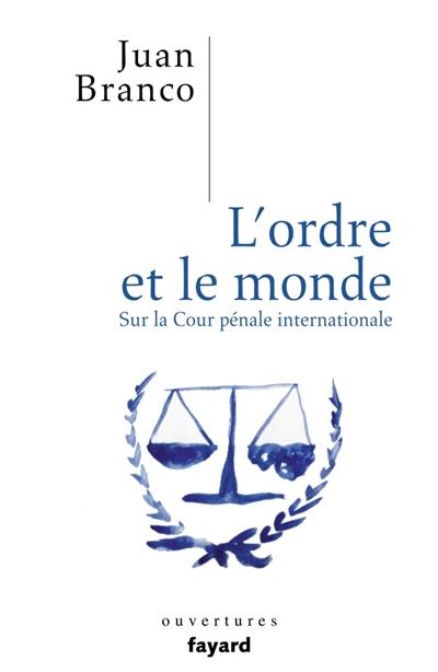 L'ORDRE ET LE MONDE     CRITIQUE DE LA COUR PENALE INTERNATIONALE