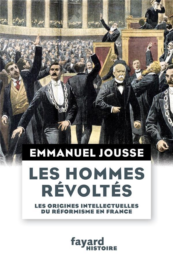 LES HOMMES REVOLTES - LES ORIGINES INTELLECTUELLES DU REFORMISME EN FRANCE Jousse Emmanuel Fayard