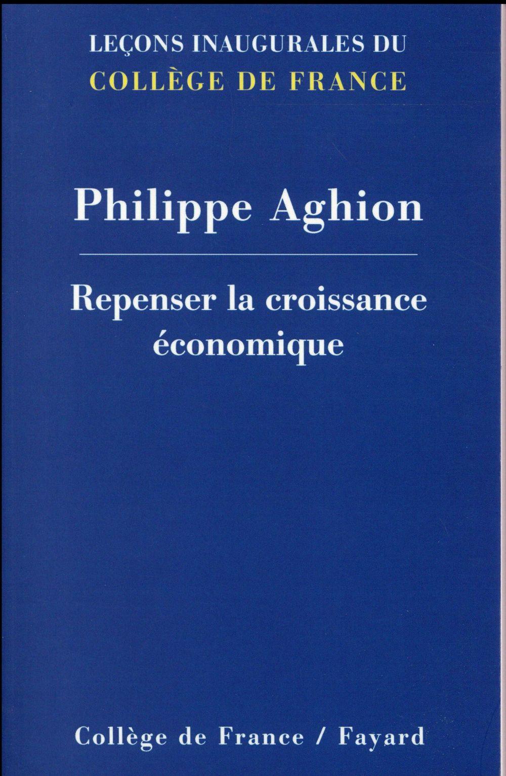 REPENSER LA CROISSANCE ECONOMIQUE Aghion Philippe Collège de France