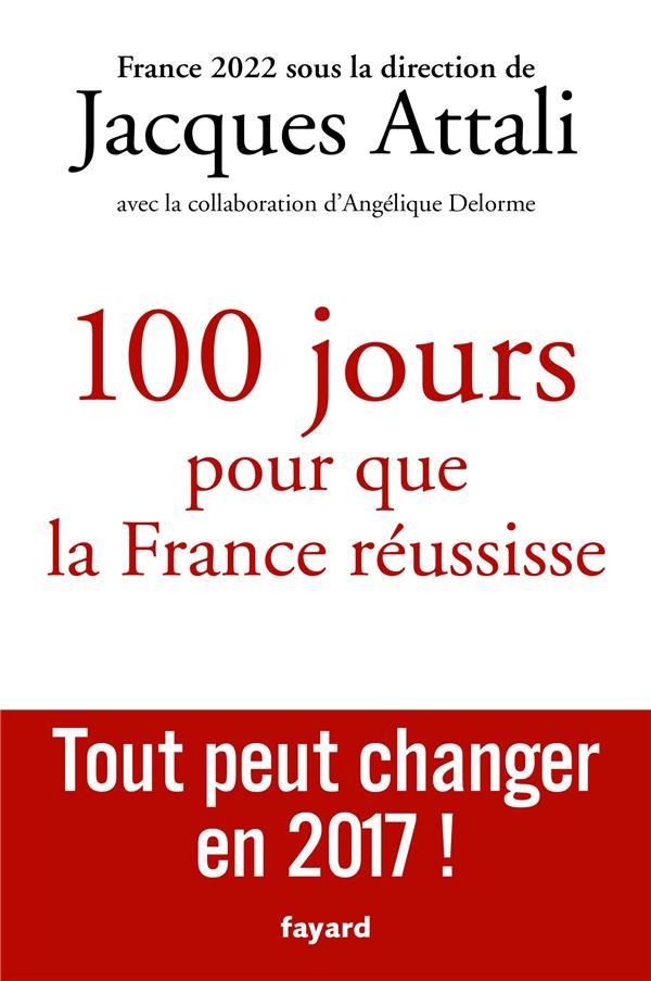 100 JOURS POUR QUE LA FRANCE REUSSISSE ATTALI JACQUES Fayard