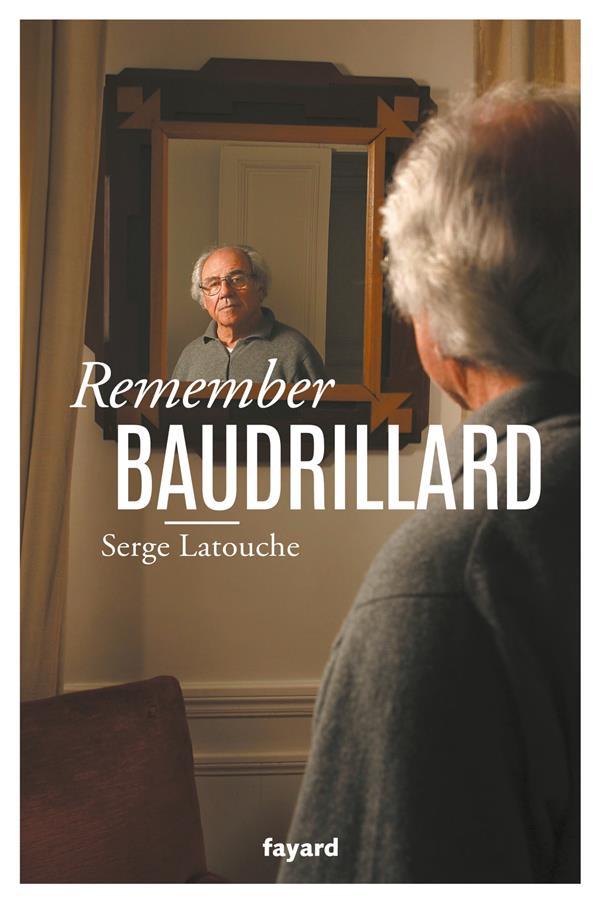 REMEMBER BAUDRILLARD LATOUCHE SERGE FAYARD
