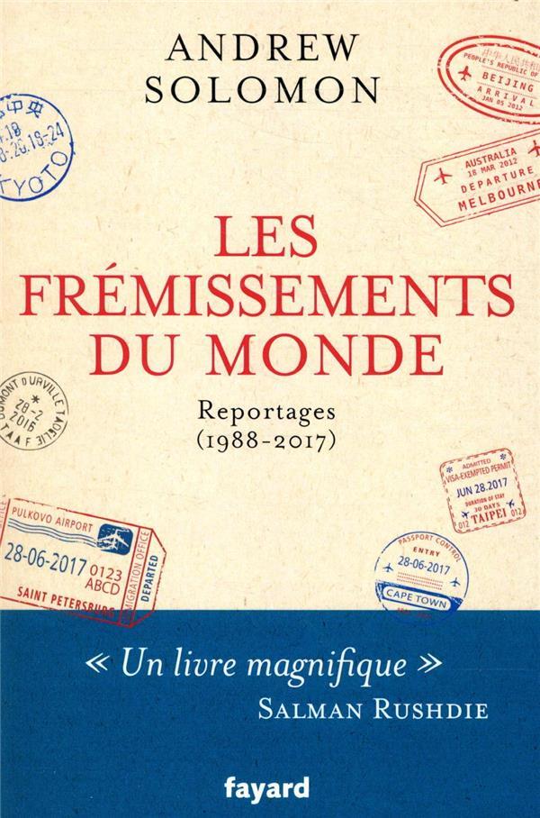 LES FREMISSEMENTS DU MONDE  -  REPORTAGES (1988-2017)