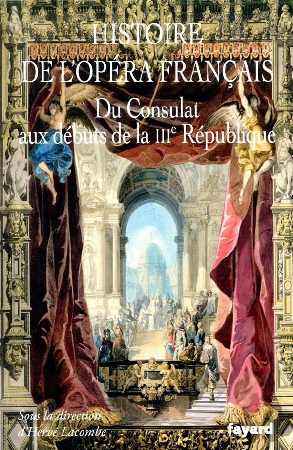 HISTOIRE DE L'OPERA FRANCAIS  -  DU CONSULAT AUX DEBUTS DE LA IIIE REPUBLIQUE