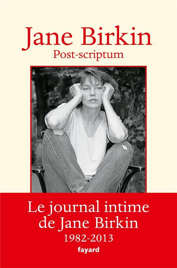 POST-SCRIPTUM  -  LE JOURNAL INTIME DE JANE BIRKIN  -  1982-2013 BIRKIN, JANE FAYARD