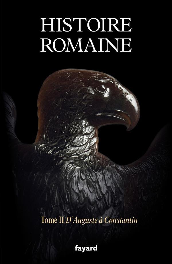 HISTOIRE ROMAINE T.2 : D'AUGUSTE A CONSTANTIN