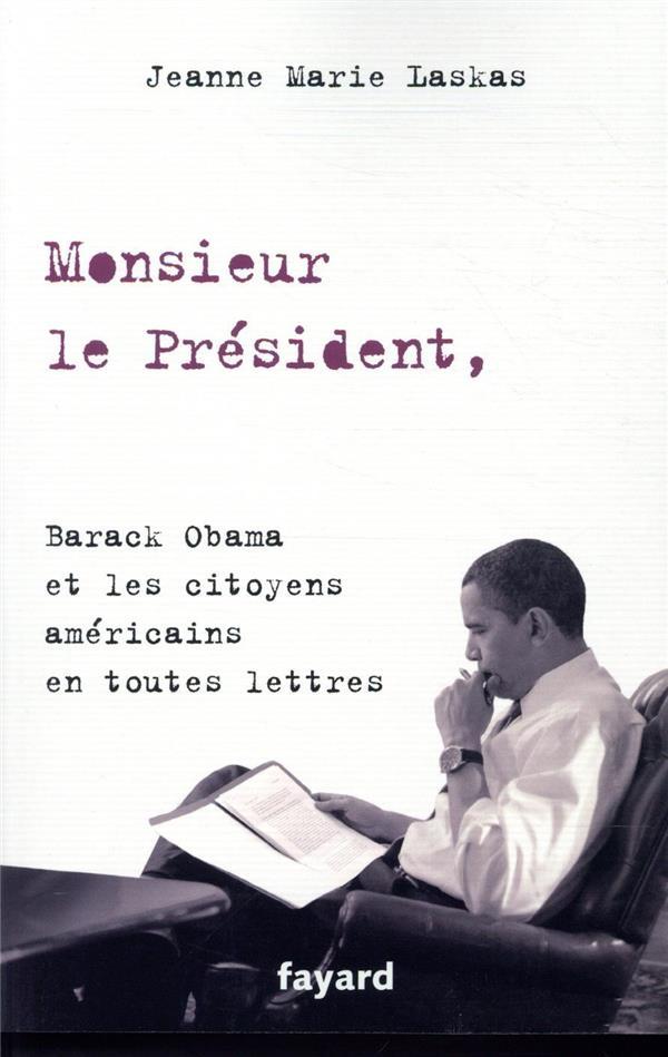 MONSIEUR LE PRESIDENT, - BARACK OBAMA ET LES CITOYENS AMERICAINS EN TOUTES LETTRES LASKAS JEANNE MARIE FAYARD