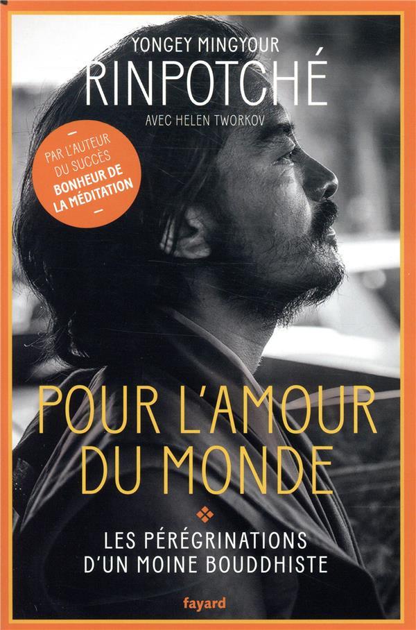 POUR L'AMOUR DU MONDE  -  LES PEREGRINATIONS D'UN MOINE BOUDDHISTE RINPOTCHE, YONGEY MINGYOUR  FAYARD