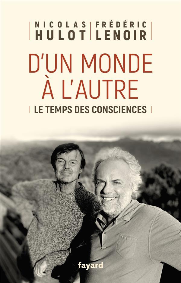 D'UN MONDE A L'AUTRE  -  LE TEMPS DES CONSCIENCES HULOT, NICOLAS  FAYARD