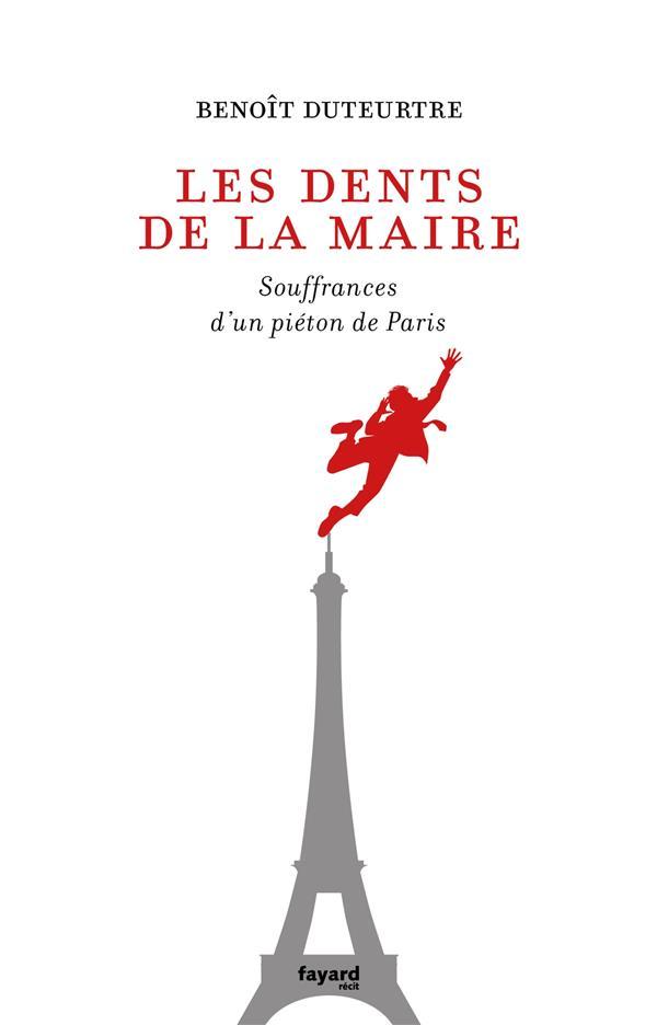 LES DENTS DE LA MAIRE - SOUFFRANCES D'UN PIETON DE PARIS DUTEURTRE BENOIT FAYARD