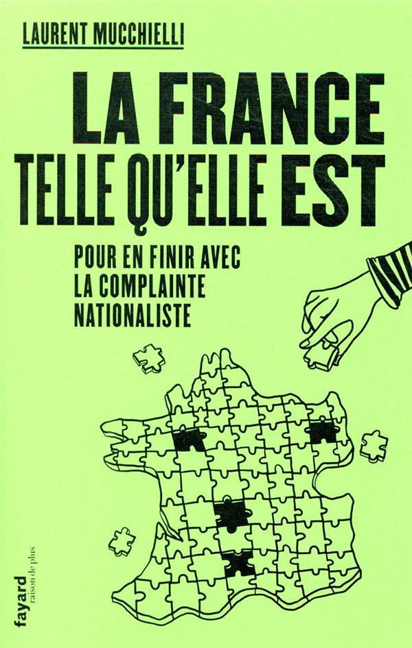 LA FRANCE TELLE QU'ELLE EST  -  POUR EN FINIR AVEC LA COMPLAINTE NATIONALISTE MUCCHIELLI, LAURENT FAYARD