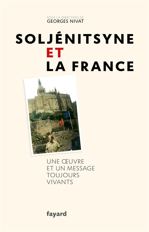 SOLJENITSYNE ET LA FRANCE  -  UNE OEUVRE ET UN MESSAGE TOUJOURS VIVANTS NIVAT GEORGES FAYARD