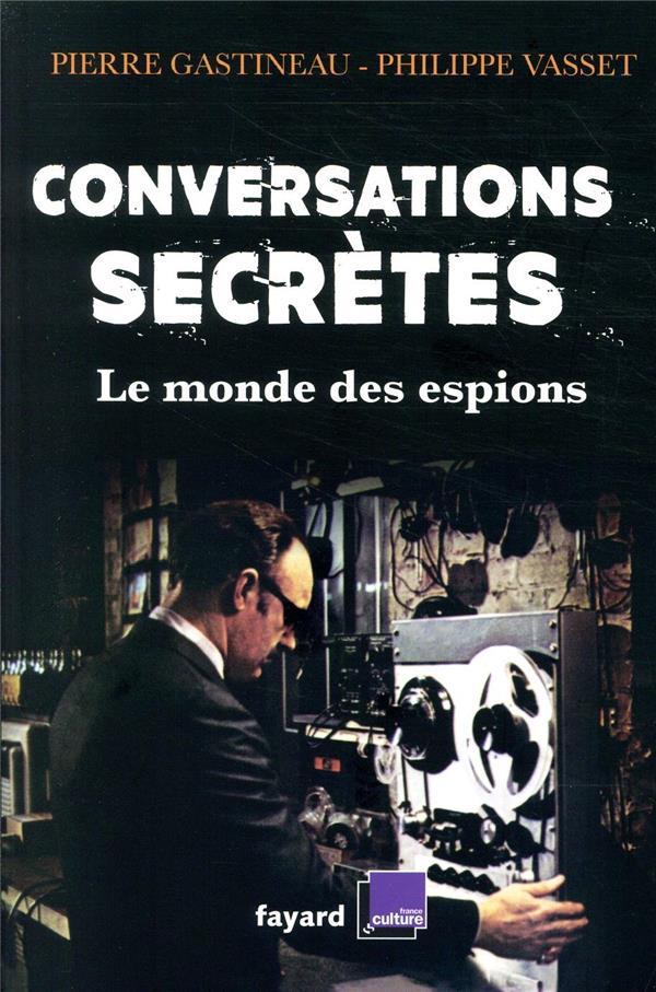 CONVERSATIONS SECRETES  -  LE MONDE DES ESPIONS