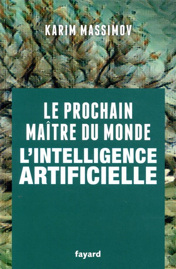 LE PROCHAIN MAITRE DU MONDE  -  L'INTELLIGENCE ARTIFICIELLE