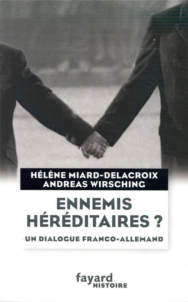 ENNEMIS HEREDITAIRES ?  -  UN DIALOGUE FRANCO-ALLEMAND MIARD-DELACROIX FAYARD