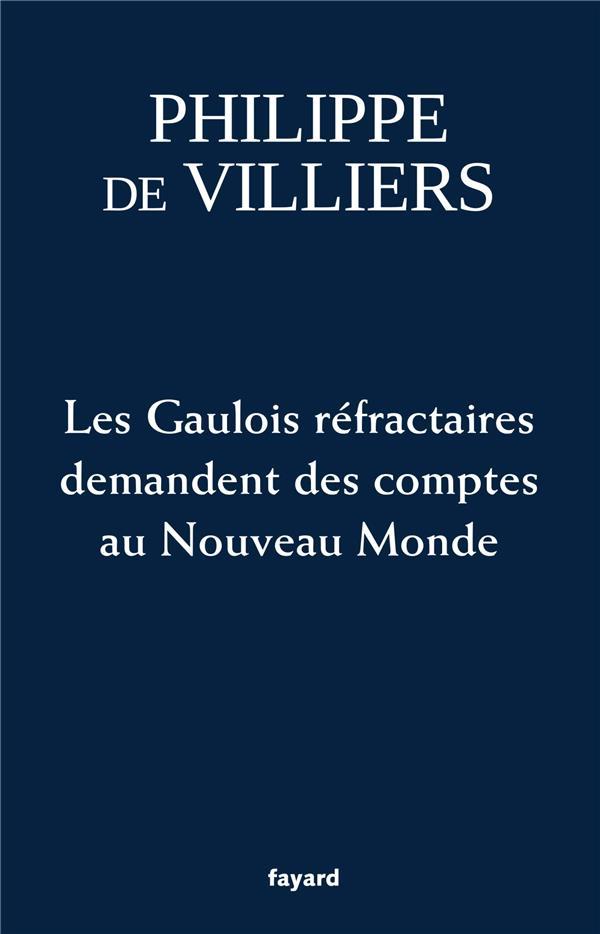 LES GAULOIS REFRACTAIRES DEMANDENT DES COMPTES AU NOUVEAU MONDE VILLIERS PHILIPPE FAYARD