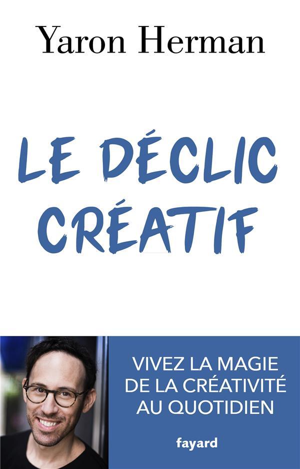 LE DECLIC CREATIF  -  VIVEZ LA MAGIE DE LA CREATIVITE AU QUOTIDIEN