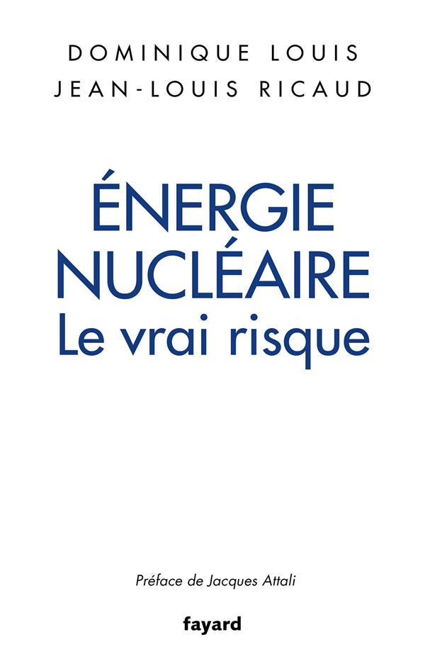 ENERGIE NUCLEAIRE : LE VRAI RISQUE