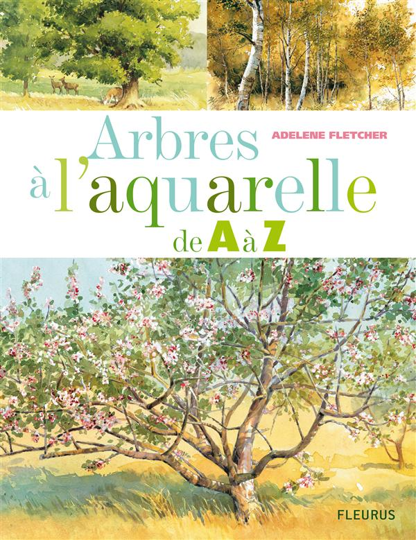 ARBRES A L'AQUARELLE DE A A Z FLETCHER ADELENE FLEURUS